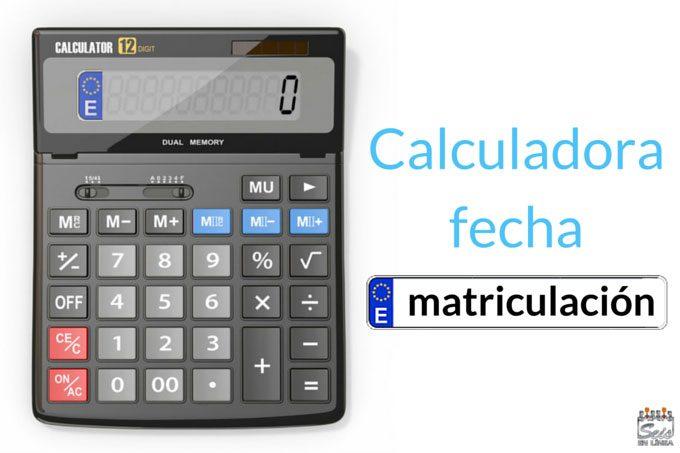 Calcular fecha matriculación