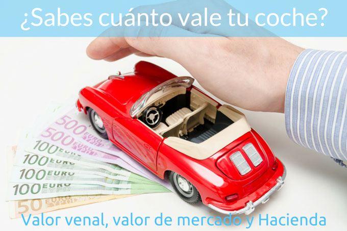 cuanto vale mi coche: Diferencias entre valor venal, valor fiscal y de mercado